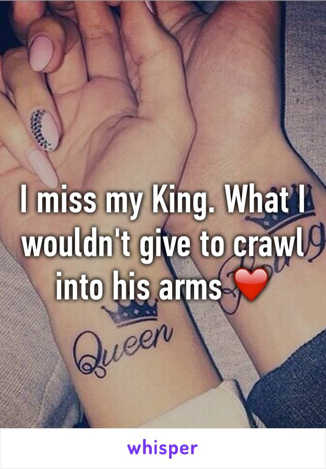 I miss my King. What I wouldn't give to crawl into his arms ❤️