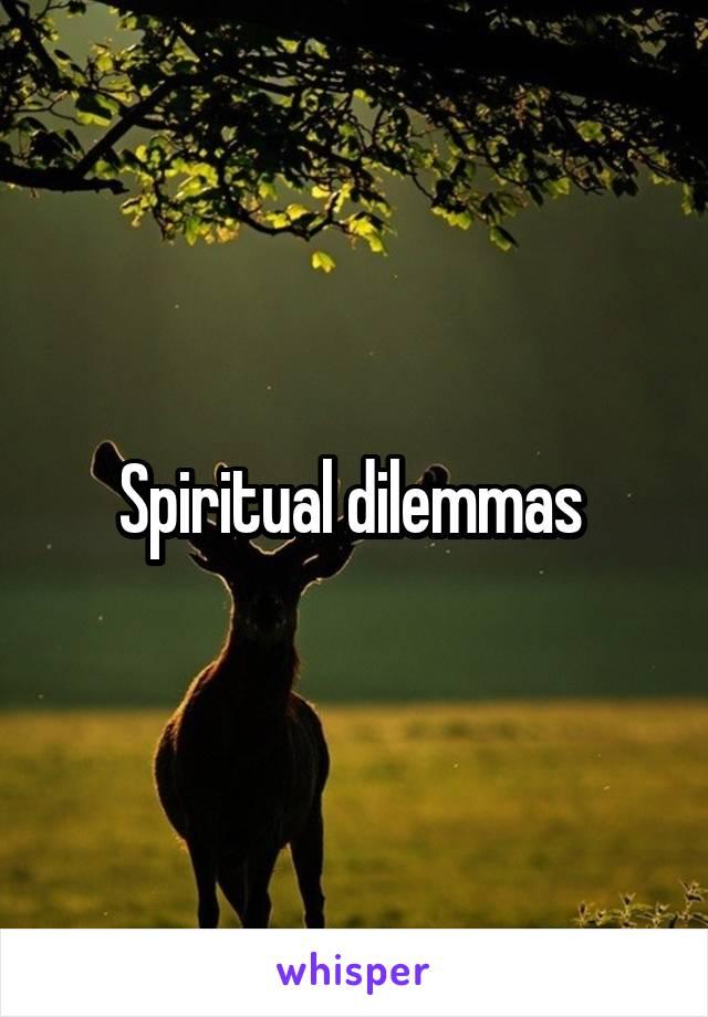 Spiritual dilemmas