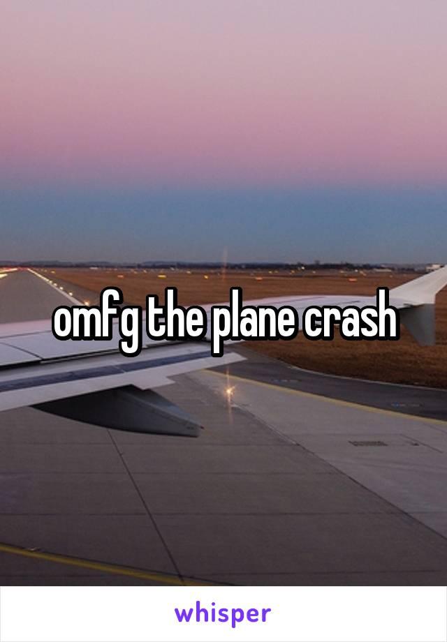omfg the plane crash