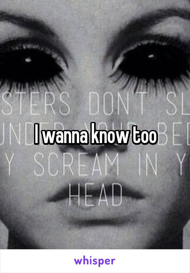 I wanna know too