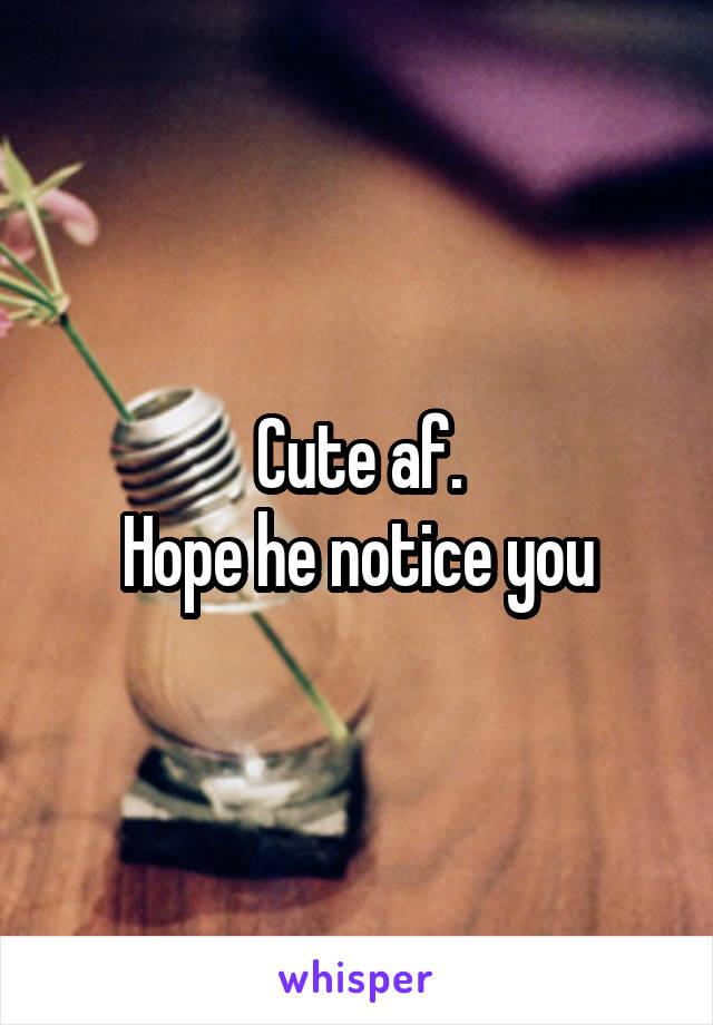 Cute af. Hope he notice you