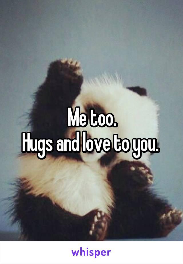 Me too. Hugs and love to you.