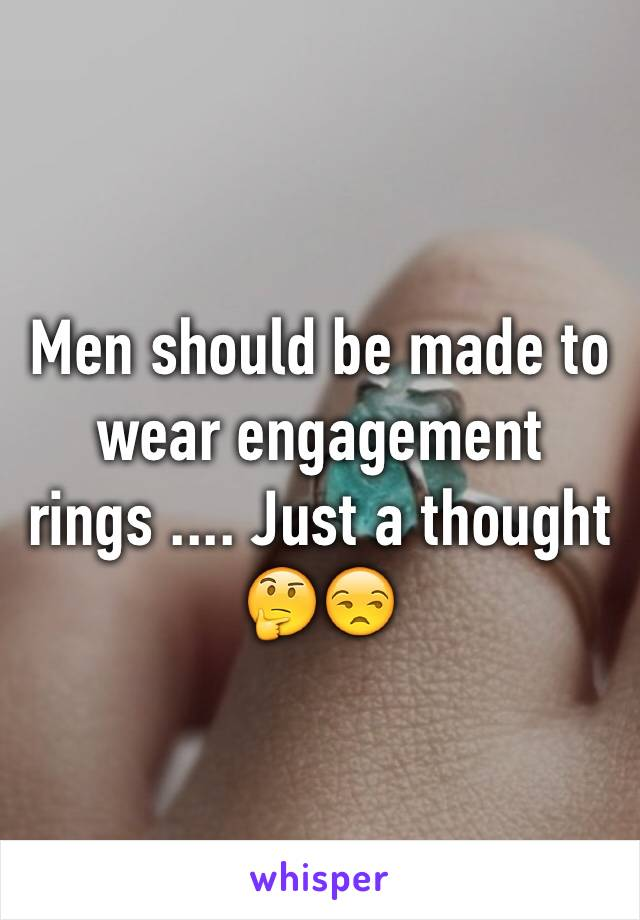Men should be made to wear engagement rings .... Just a thought 🤔😒