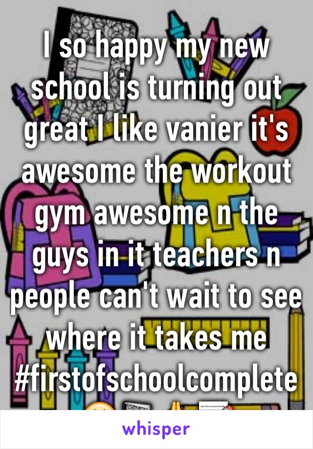 I so happy my new school is turning out great I like vanier it's awesome the workout gym awesome n the guys in it teachers n people can't wait to see where it takes me #firstofschoolcomplete  😃📓🙏📝