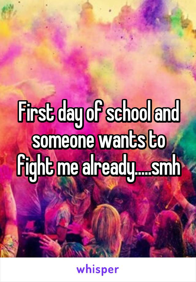 First day of school and someone wants to fight me already.....smh