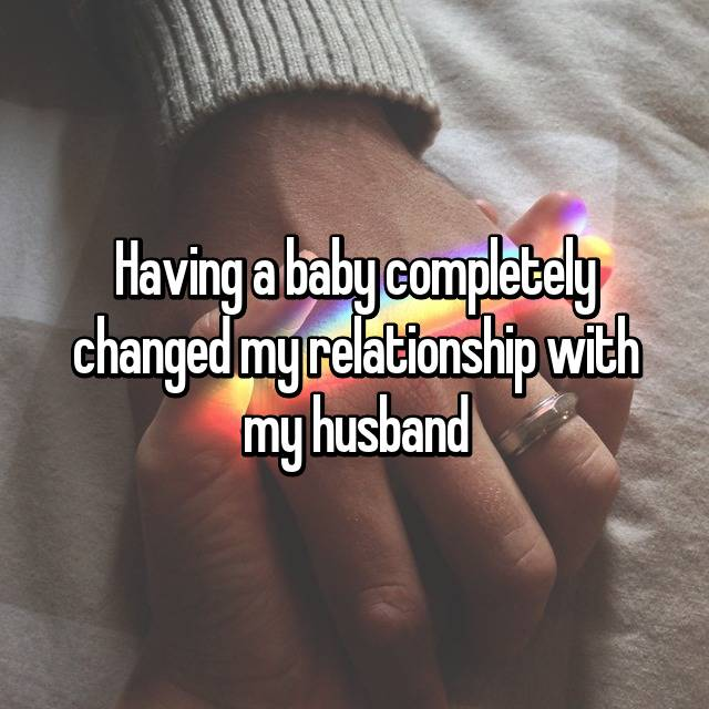 Having a baby completely changed my relationship with my husband