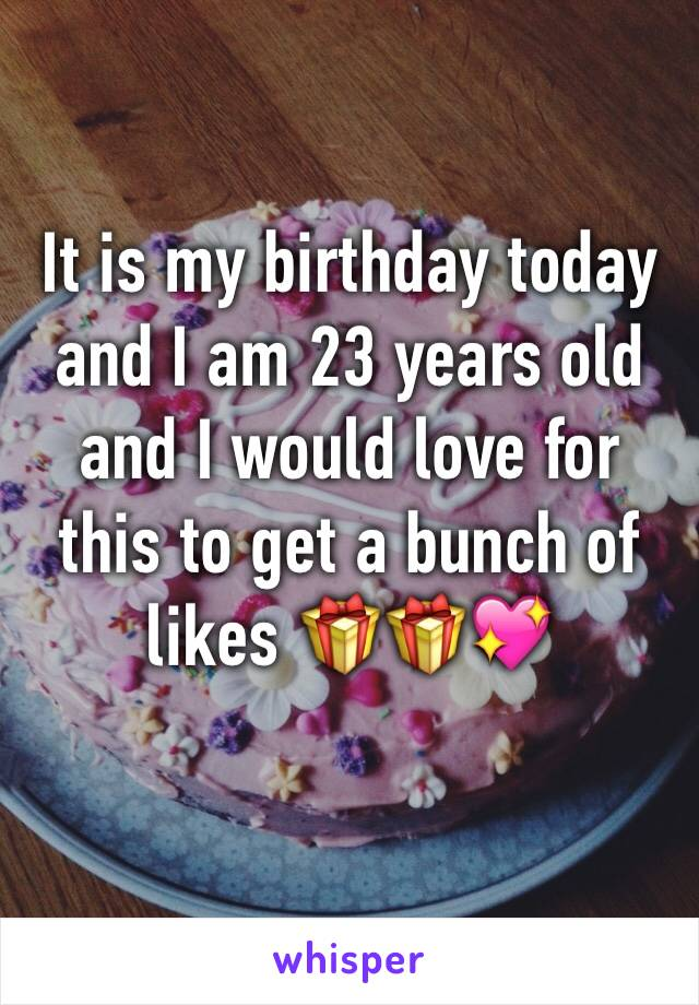 It is my birthday today and I am 23 years old and I would love for this to get a bunch of likes 🎁🎁💖