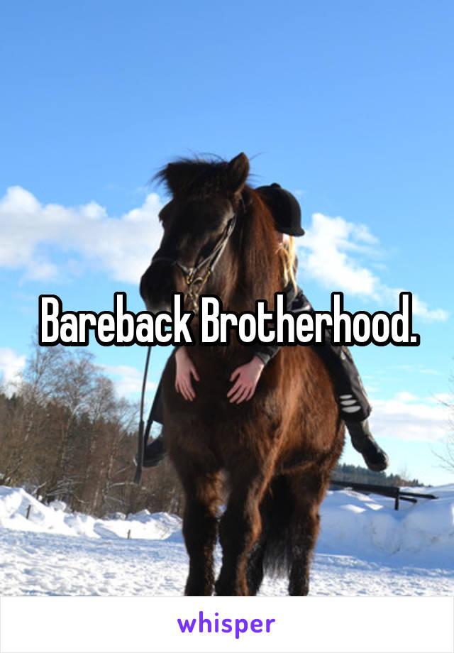 Bareback Brotherhood.