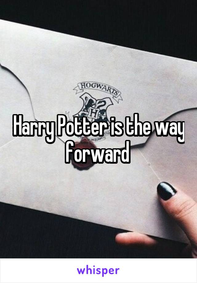Harry Potter is the way forward
