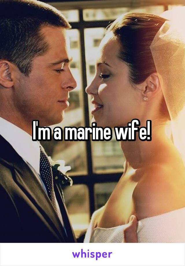 I'm a marine wife!
