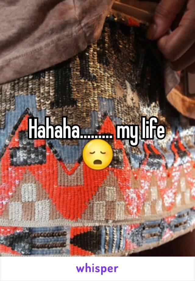 Hahaha......... my life 😳
