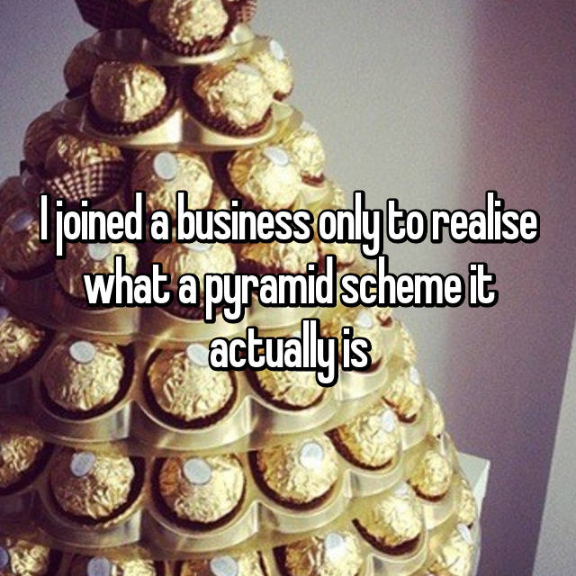 I joined a business only to realise what a pyramid scheme it actually is