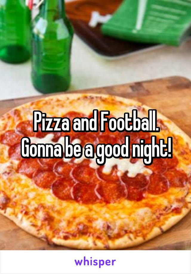Pizza and Football. Gonna be a good night!