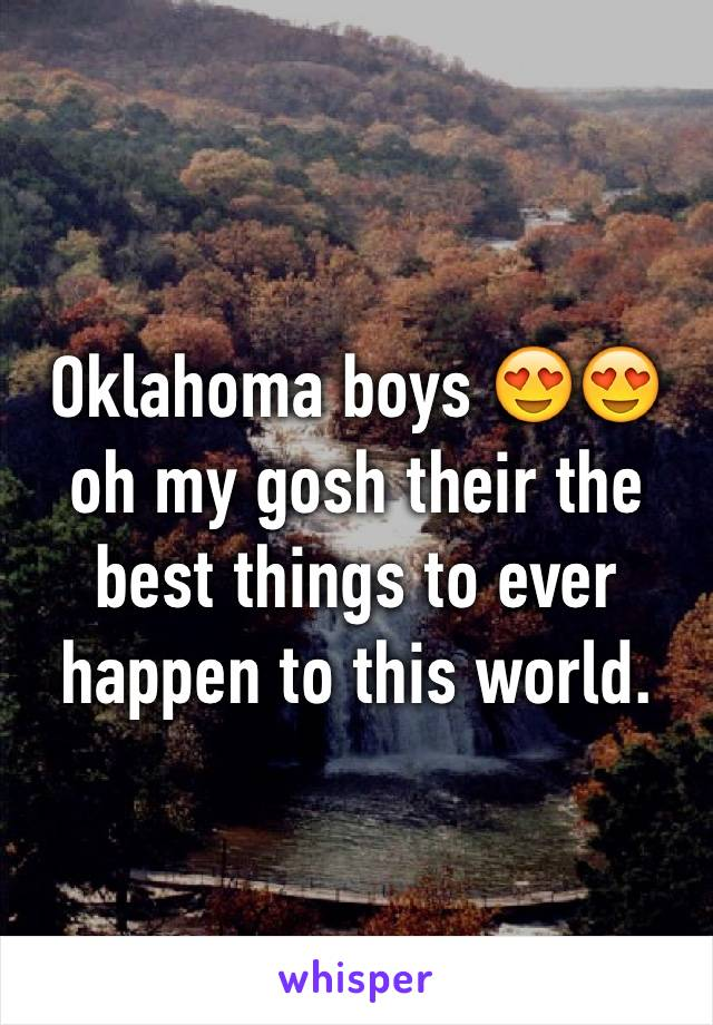Oklahoma boys 😍😍 oh my gosh their the best things to ever happen to this world.