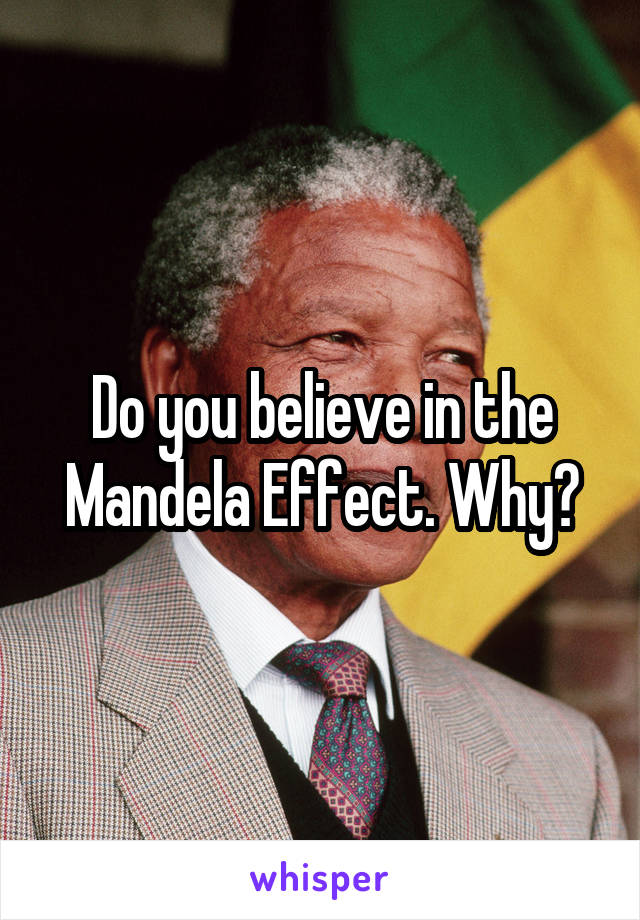 Do you believe in the Mandela Effect. Why?