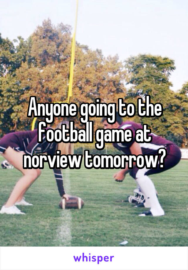 Anyone going to the football game at norview tomorrow?