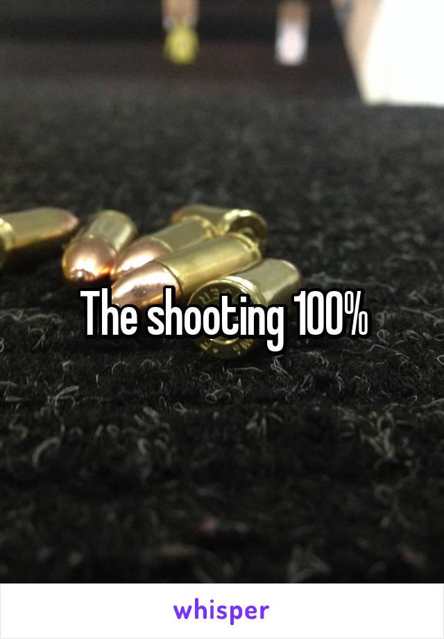 The shooting 100%