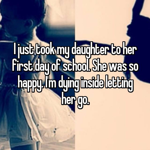 I just took my daughter to her first day of school. She was so happy. I'm dying inside letting her go.