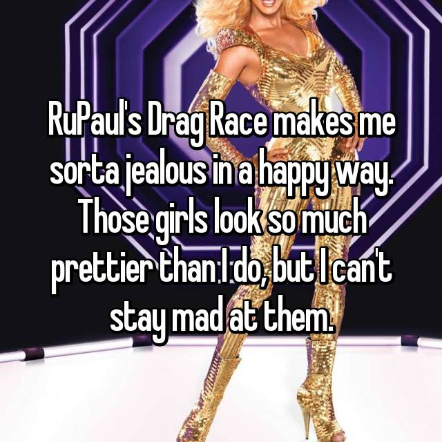 RuPaul's Drag Race makes me sorta jealous in a happy way. Those girls look so much prettier than I do, but I can't stay mad at them.