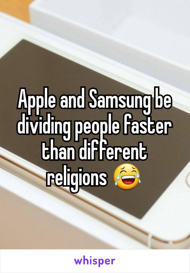 Apple and Samsung be dividing people faster than different religions 😂