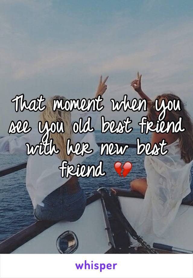 That moment when you see you old best friend with her new best friend 💔