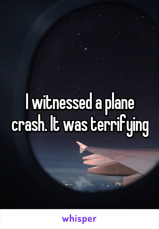 I witnessed a plane crash. It was terrifying