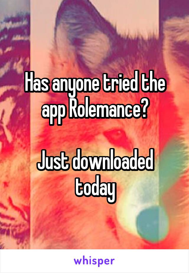 Has anyone tried the app Rolemance?  Just downloaded today