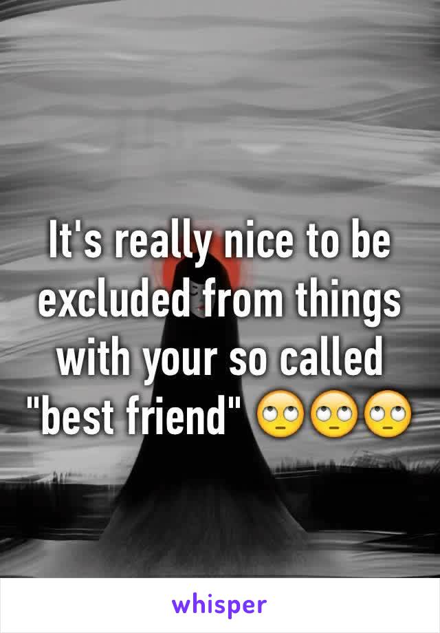 """It's really nice to be excluded from things with your so called """"best friend"""" 🙄🙄🙄"""