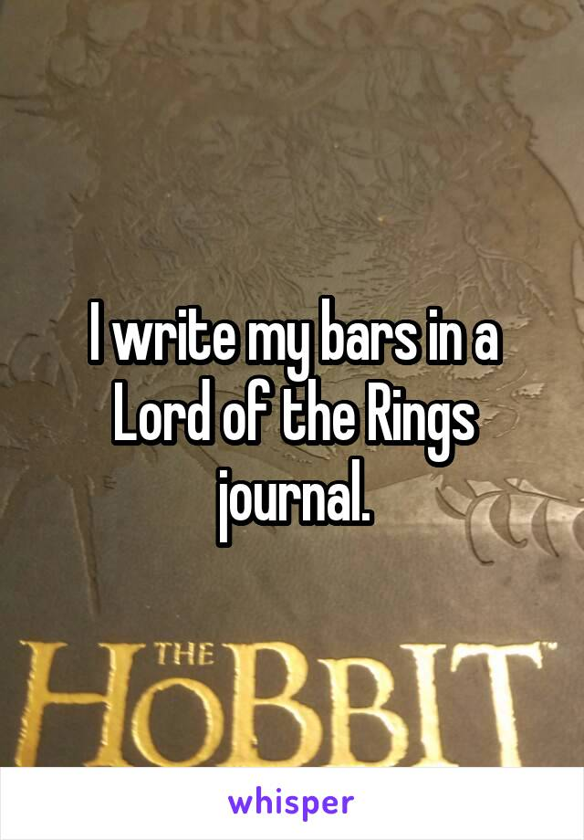 I write my bars in a Lord of the Rings journal.