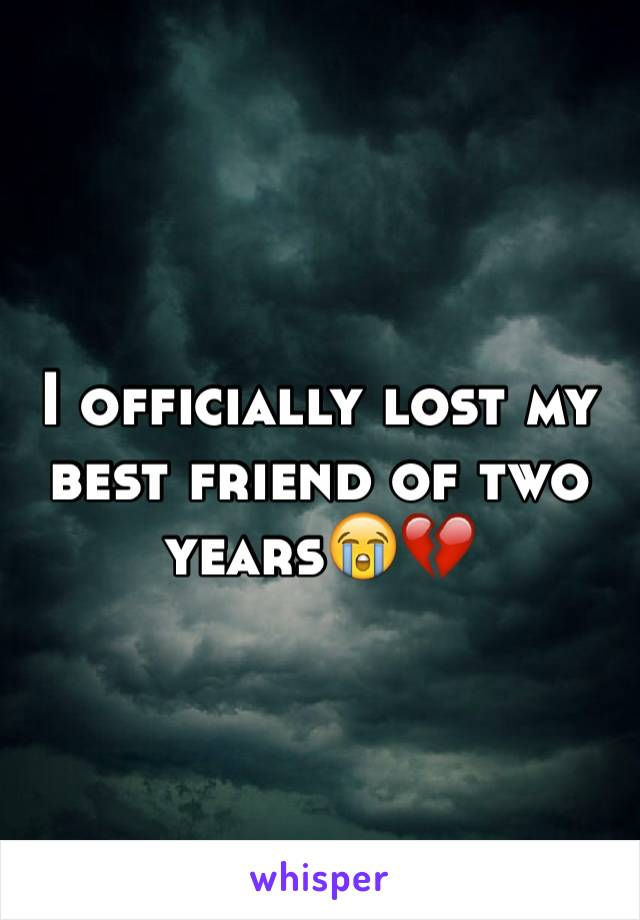 I officially lost my best friend of two years😭💔