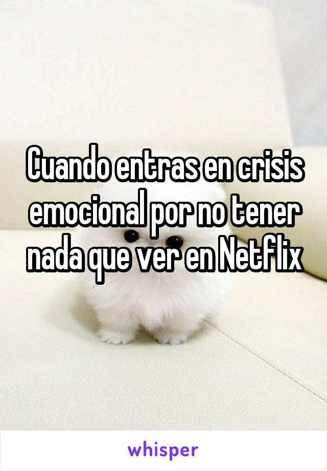 Cuando entras en crisis emocional por no tener nada que ver en Netflix