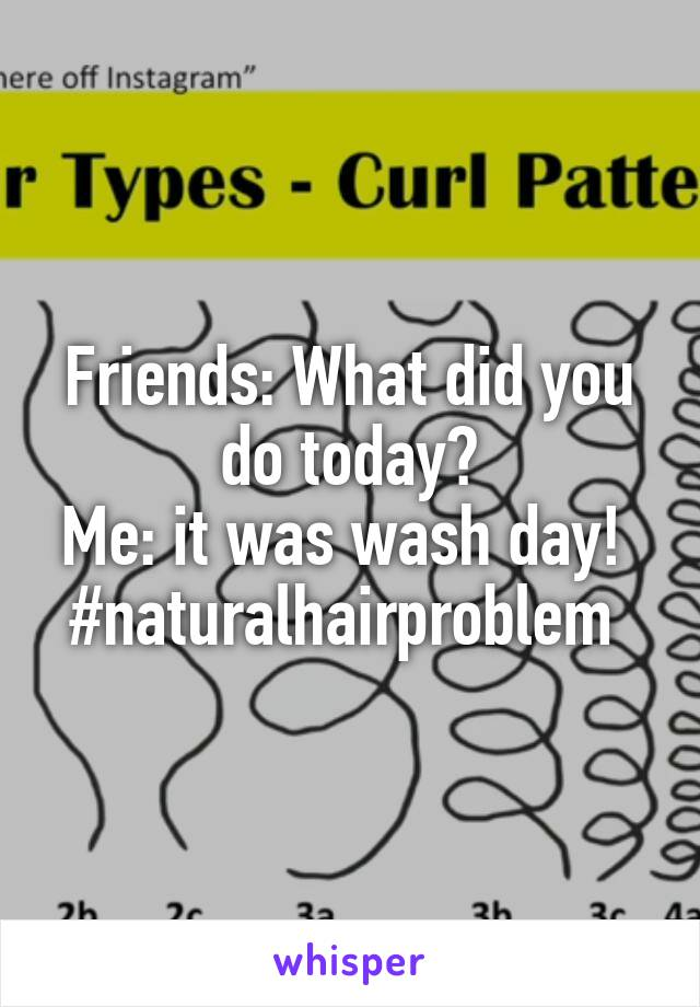 Friends: What did you do today? Me: it was wash day!  #naturalhairproblem