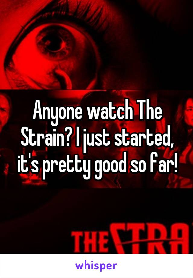 Anyone watch The Strain? I just started, it's pretty good so far!