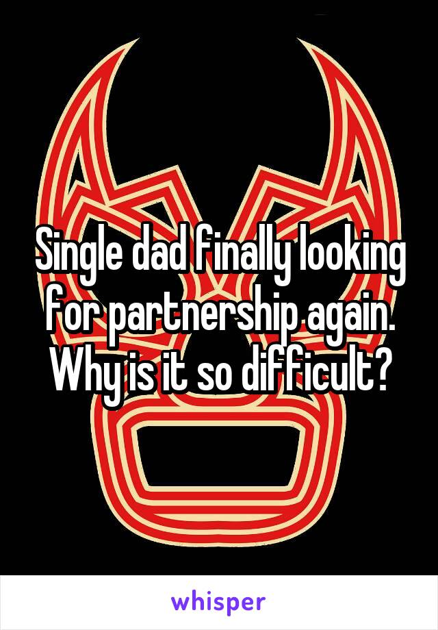 Single dad finally looking for partnership again. Why is it so difficult?