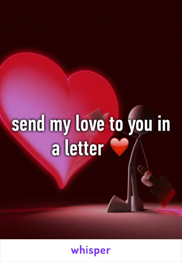 send my love to you in a letter ❤️