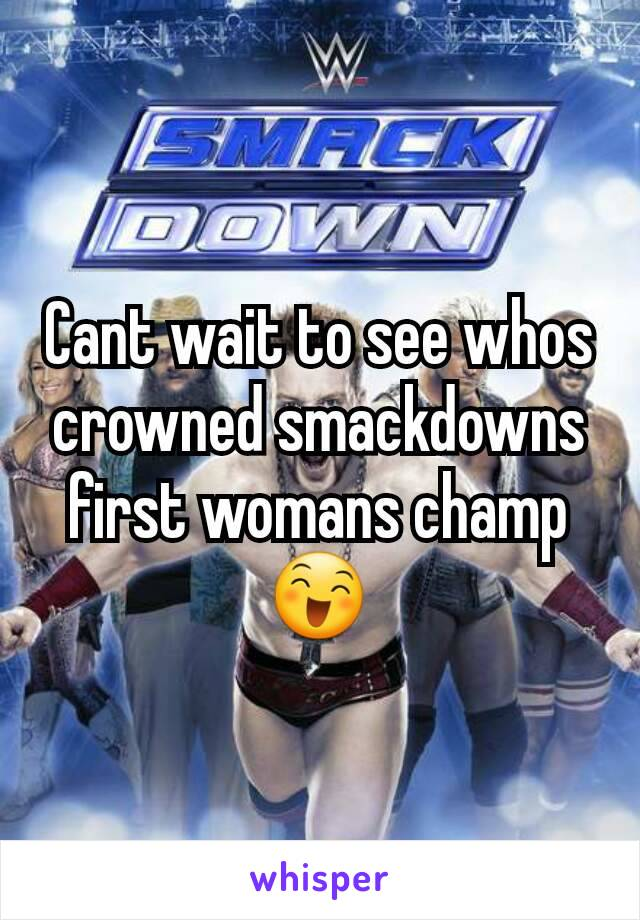 Cant wait to see whos crowned smackdowns first womans champ 😄