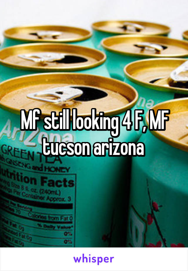 Mf still looking 4 F, MF tucson arizona