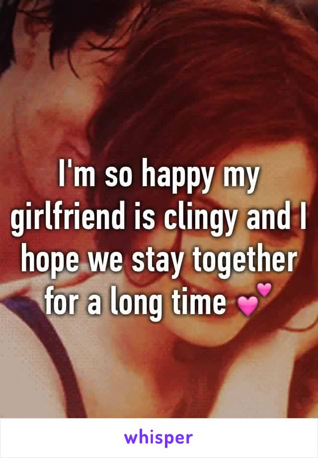 I'm so happy my girlfriend is clingy and I hope we stay together for a long time 💕