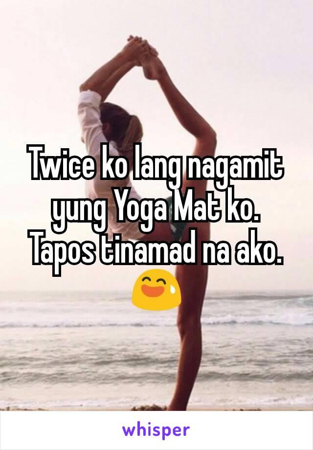Twice ko lang nagamit yung Yoga Mat ko. Tapos tinamad na ako. 😅