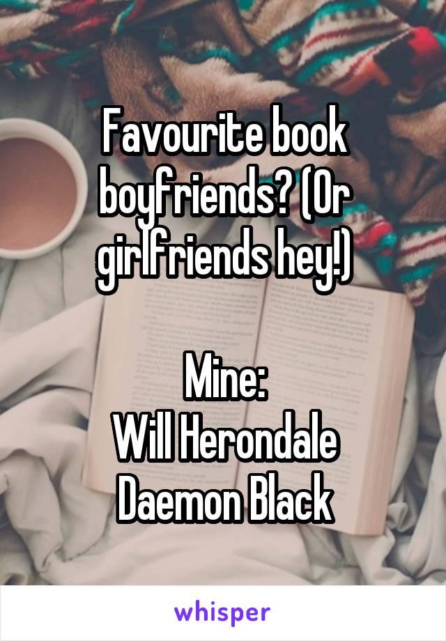 Favourite book boyfriends? (Or girlfriends hey!)  Mine: Will Herondale Daemon Black