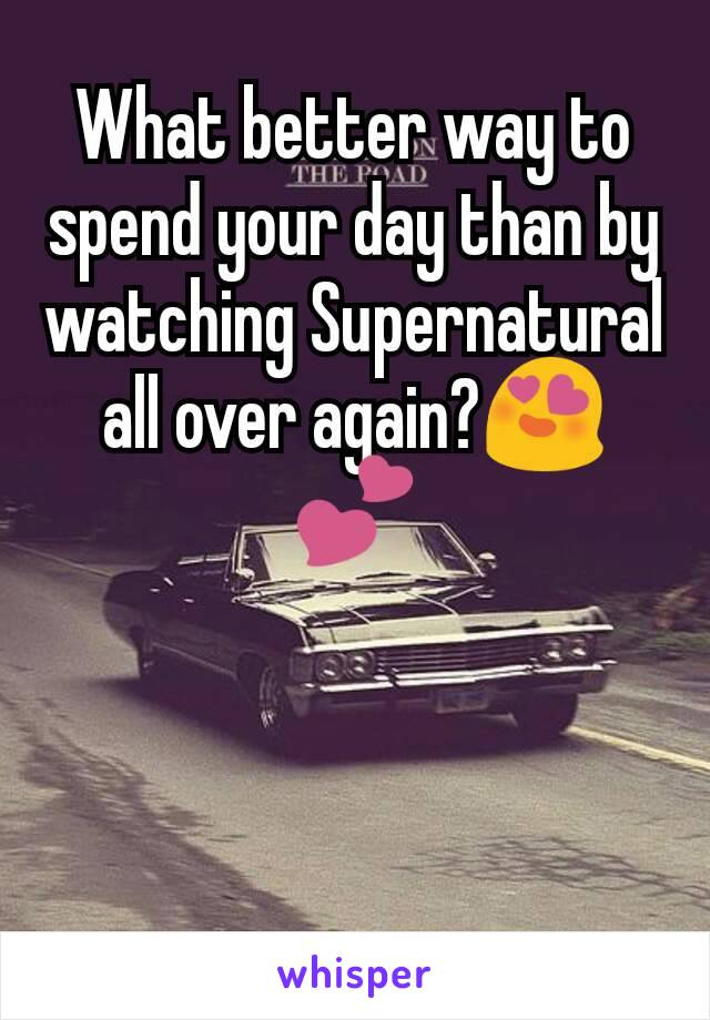 What better way to spend your day than by watching Supernatural all over again?😍💕