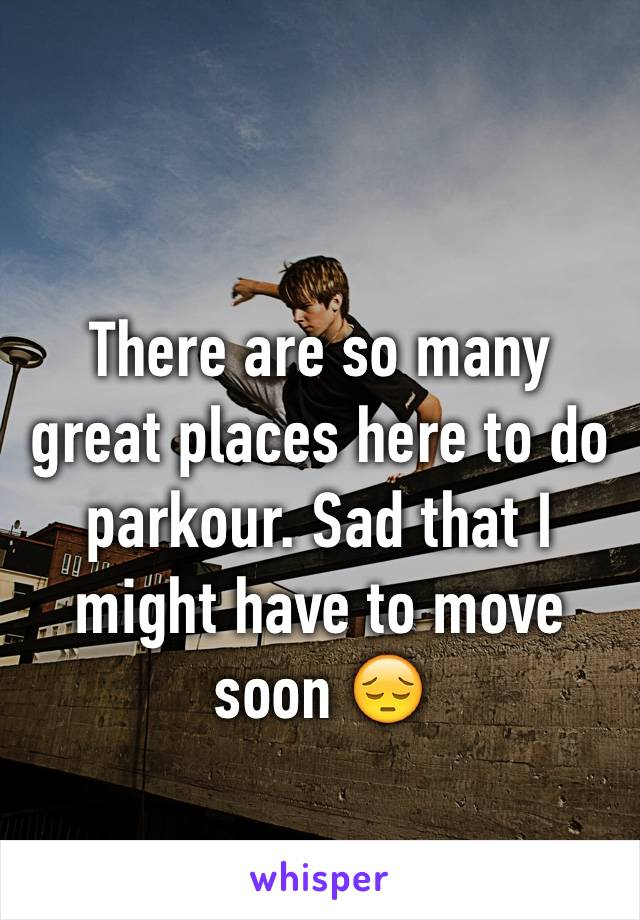 There are so many great places here to do parkour. Sad that I might have to move soon 😔
