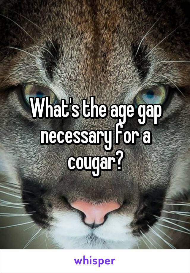 What's the age gap necessary for a cougar?