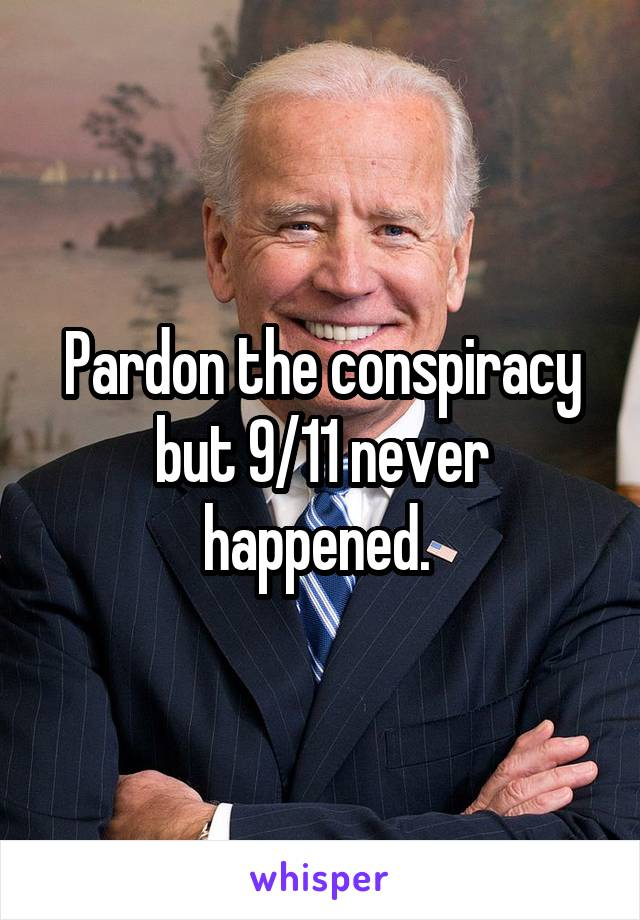 Pardon the conspiracy but 9/11 never happened.