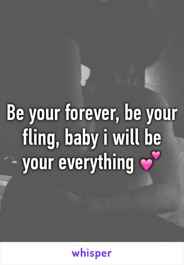 Be your forever, be your fling, baby i will be your everything 💕