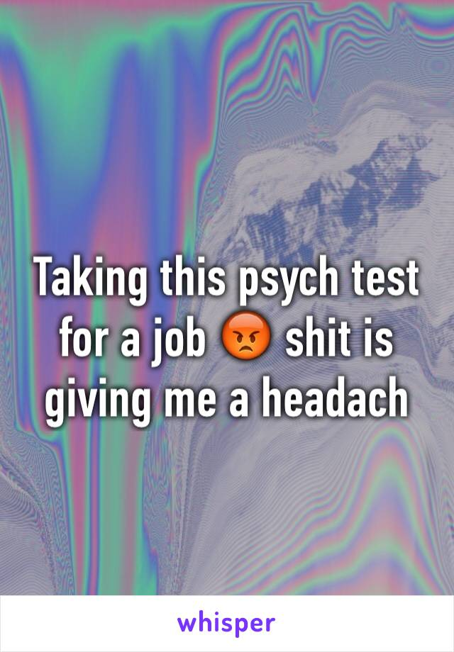 Taking this psych test for a job 😡 shit is giving me a headach