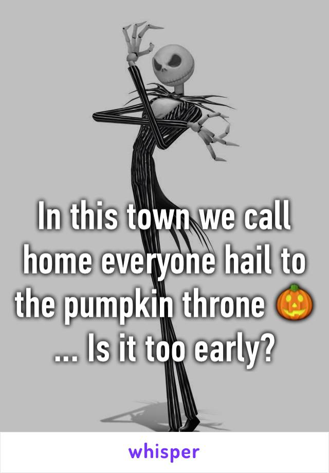 In this town we call home everyone hail to the pumpkin throne 🎃 ... Is it too early?