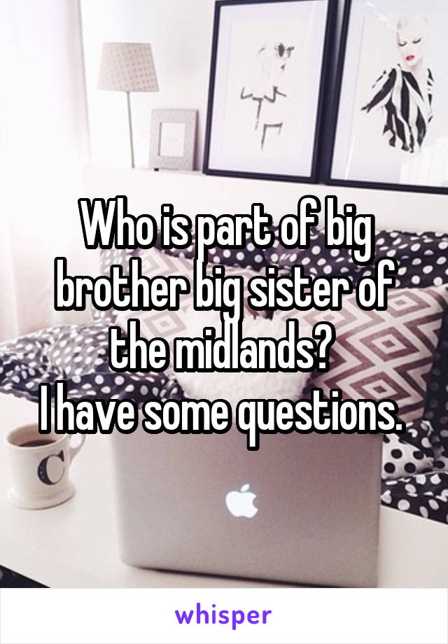 Who is part of big brother big sister of the midlands?  I have some questions.