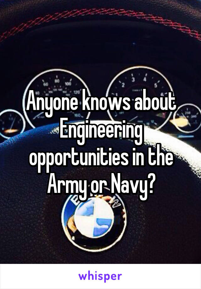 Anyone knows about Engineering opportunities in the Army or Navy?