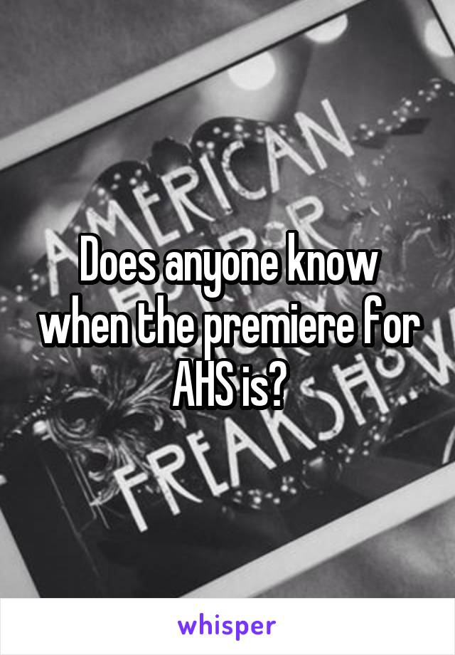 Does anyone know when the premiere for AHS is?